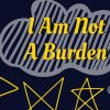 I Am Not A Burden