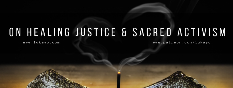 Musings Monday: On Healing Justice & Sacred Activism (Part 3 of 5)